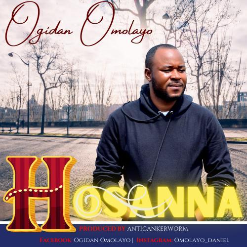 Fresh New Music By Ogidan Omolayo HOSANNA | Mp3