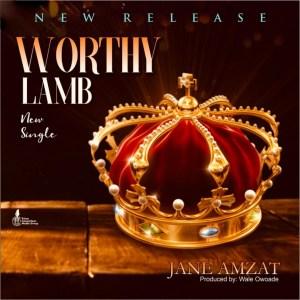 Fresh New Music By Jane Amzat WORTHY IS THE LAMB   Mp3