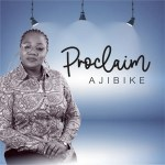 Fresh New Music By Ajibike Tagged PROCLAIM | Mp3