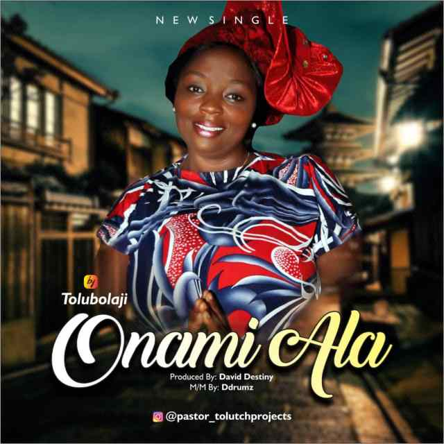 Fresh New Music By Tolu Bolaji Titled ONAMI ALA | Mp3