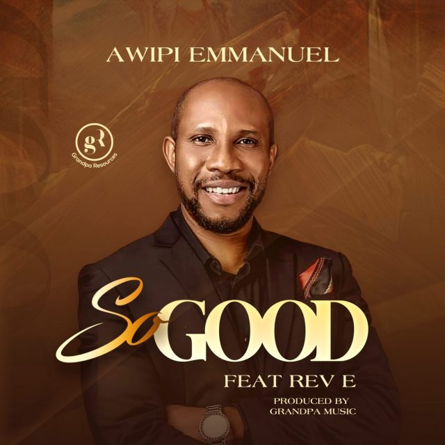 Fresh New Music By Awipi Emmanuel SO GOOD | Mp3