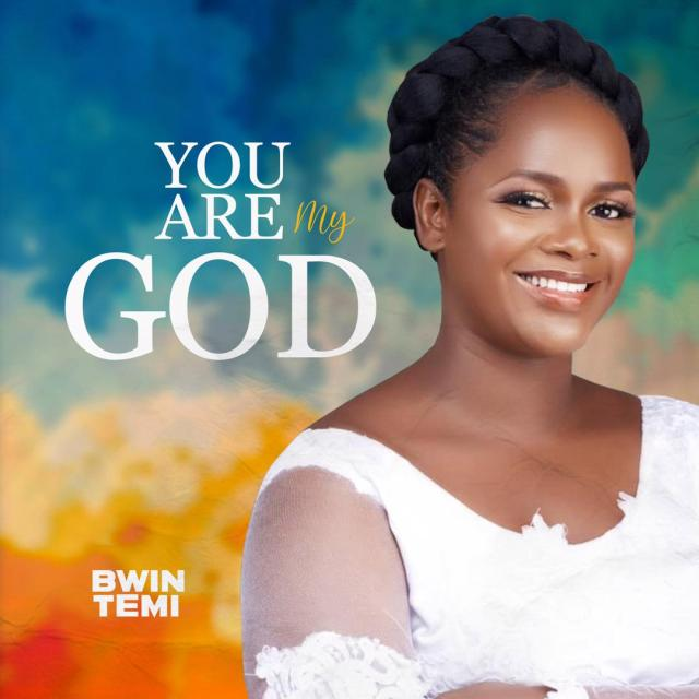 Bwin Temi | You Are My God