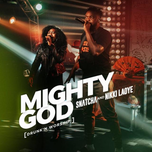 Snatcha & Nikki Laoye | Mighty God (Drunk'n Worship)