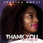 Fresh New Music By Jessica Nneji THANK YOU FOR LOVING ME