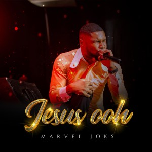 Fresh New Music By Marvel Joks Tagged JESUS OOH
