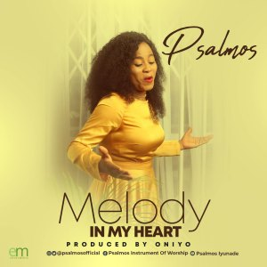 New Music By Psalmos Tagged MELODY IN MY HEART, Official SelahAfrik Gospel Chart Of The Week