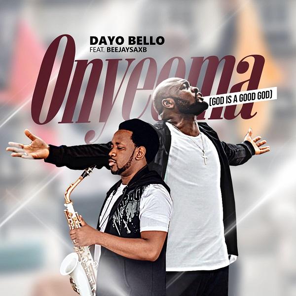 Dayo Bello | Onyeoma | Feat. Beejay Sax
