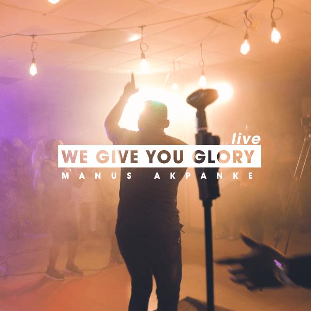 Manus Akpanke | We Give You Glory