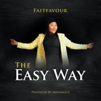 #SelahMusicVid: FaitFavour | The Easy Way [+ Audio] | @FaitFavour