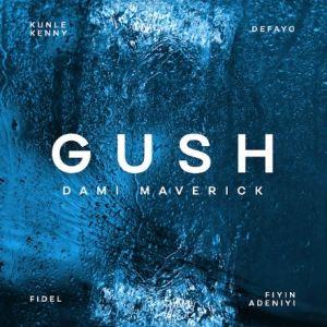 Dami Maverick | Gush, Latest Gospel Songs On SelahAfrik