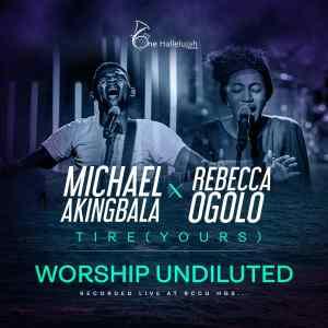 Michael Akingbala | Tire (Yours) | Feat. Rebecca Ogolo, Latest Gospel Songs On SelahAfrik