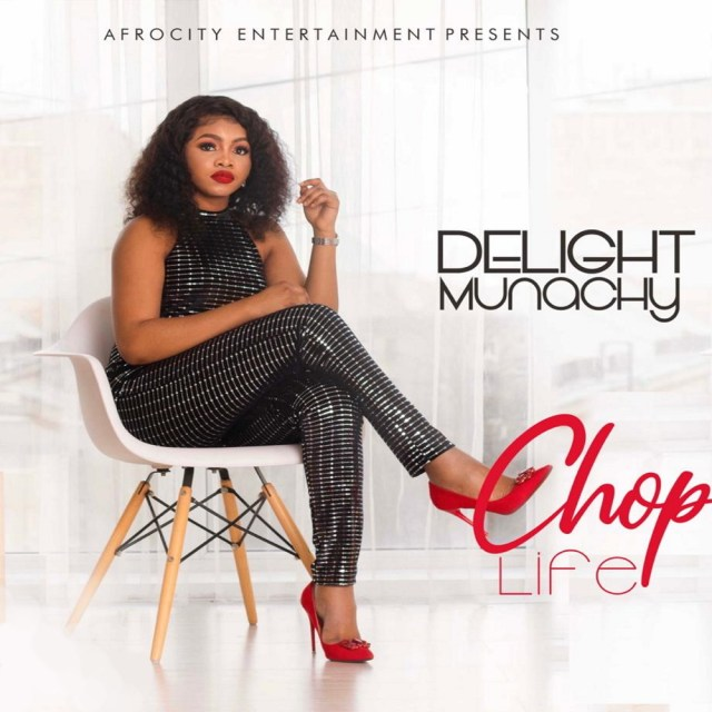 Fresh New Music By Delight Munachy tagged Chop Life
