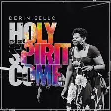 Derin Bello | Holy Spirit Come