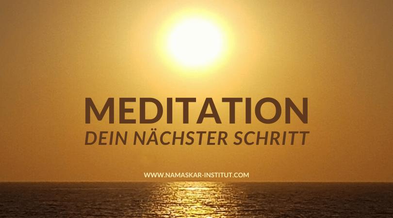 Meditation - Dein nächster Schritt