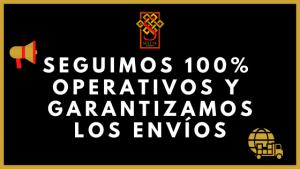 SEGUIMOS 100% OPERATIVOS Y GARANTIZAMOS LOS ENVÍOS