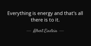 Everything is energy and that's it