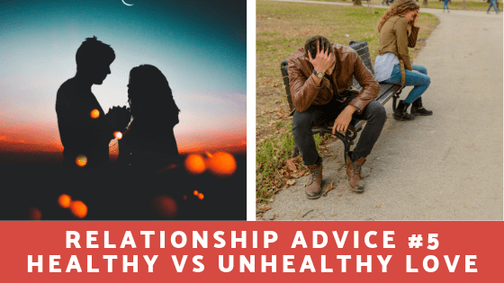 How to Tell Between Healthy and Unhealthy Love - Self-Caid