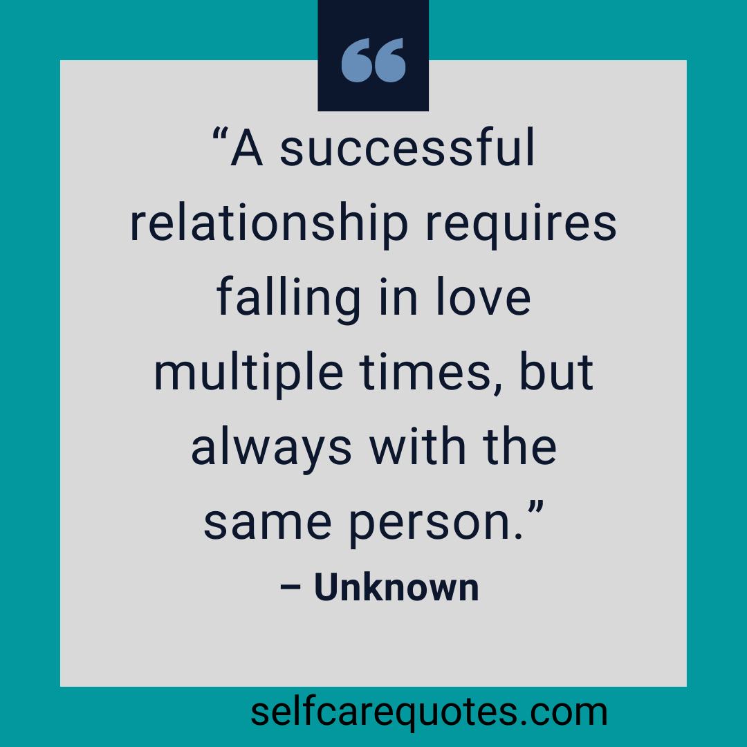 A successful relationship requires falling in love multiple times, but always with the same person.– Unknown