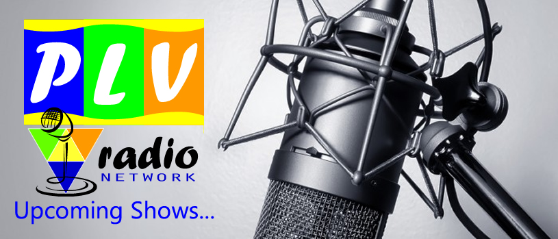 PLV RAdio Network Upcoming shows