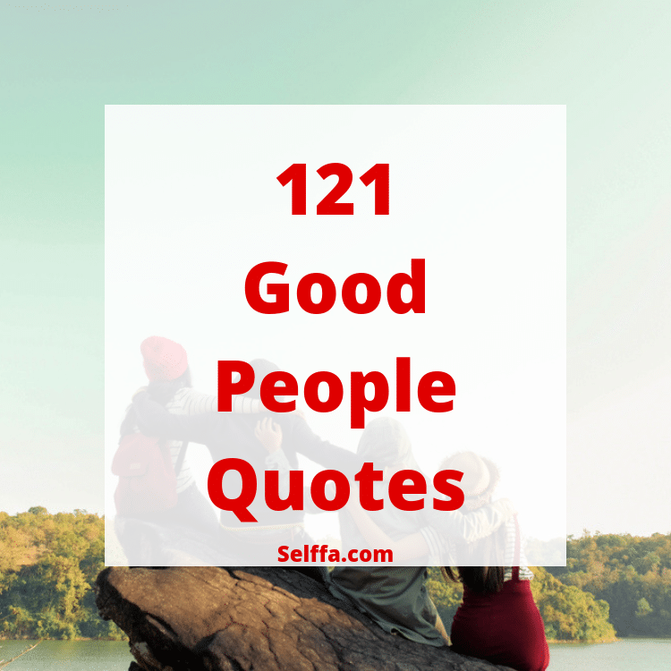 121 Good People Quotes And Sayings Selffa