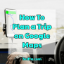 How To Plan A Trip On Google Maps Selffa