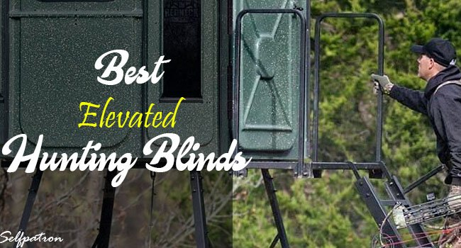 Best Elevated Hunting Blinds
