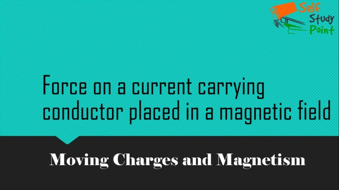 Force on a current carrying conductor placed in a magnetic field
