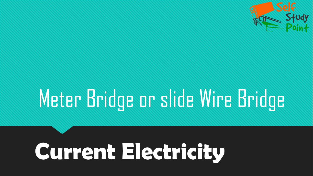 Meter Bridge or slide Wire Bridge - Self Study Point