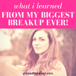 What I Learned From My Biggest Breakup Ever!