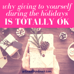 Why Giving To Yourself During the Holidays Is Totally OK