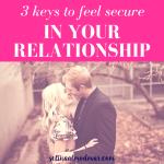 3 Keys to Feel Secure In Your Relationship