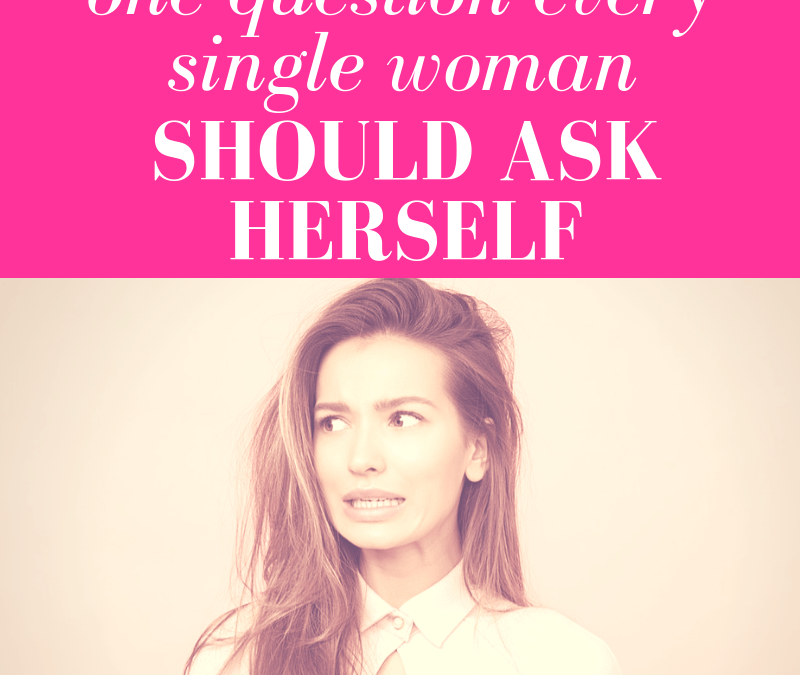 """woman looking nervously to the side with pink overlay and white text that reads, """"One Question Every Single Woman Should Ask"""""""