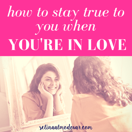 """girl smiling in mirror with her hands resting on her cheeks with pink overlay and white text that reads, """"How to Stay True to You When You're In Love"""""""