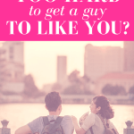 Trying Too Hard To Get A Guy To Like You?