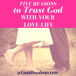 "legs of girl facing legs of guy with pink overlay and white text that reads, ""5 Reasons to Trust God with Your Love-Life"""