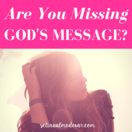 Are You Missing God's Message-- By Selina Almodovar - Christian Relationship Blogger + Christian Relationship Coach