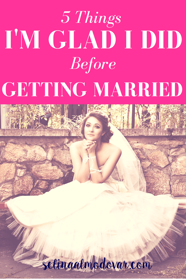 5 Things I'm Glad I Did Before Getting Married