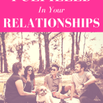 How to Be Fulfilled in Your Relationships (Guest Post)