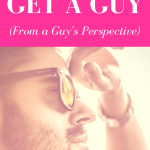 How to Get a Guy (From a Guy's Perspective) _ By Kyle Almodovar_ Selina Almodovar _ Christian Relationship Blogger - Christian Relationship Coach