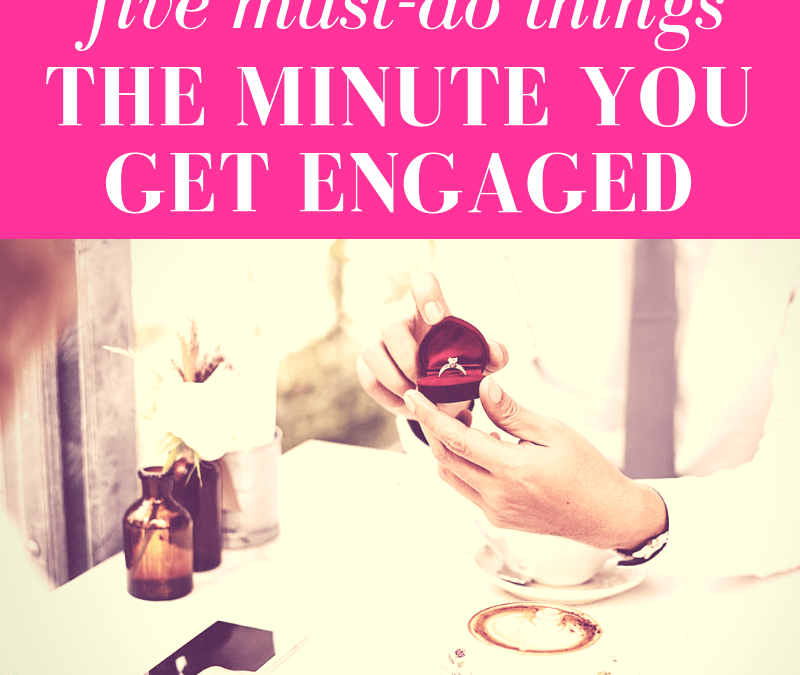 Five Must-Do Things The Minute You Get Engaged