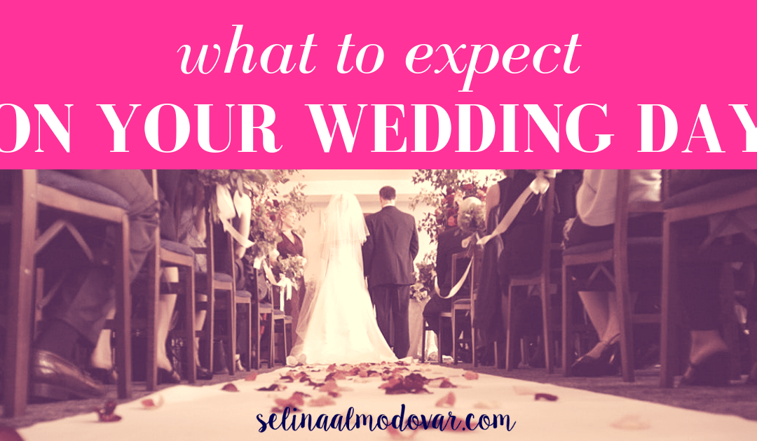 What To Expect On Your Wedding Day