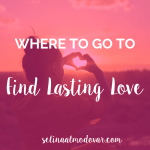 "girl with bun holding up her hands in the shape of a heart towards a sunset valley view with pink overlay and white text that reads, ""Where To Go To Find Lasting Love"""