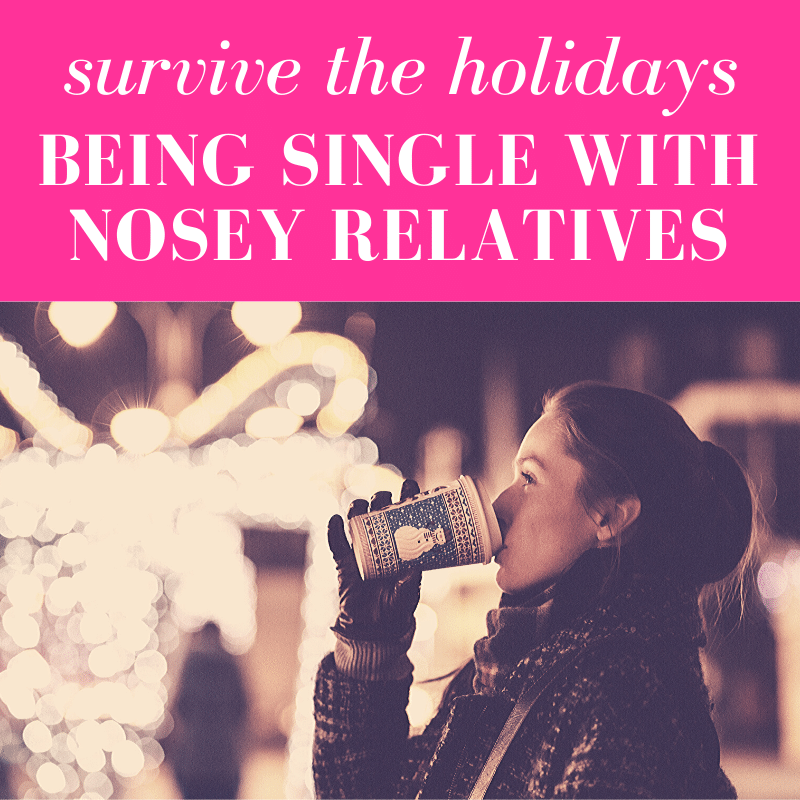"girl with ponytail sipping on winter festive coffee cup standing in front of holiday light display with pink overlay and white text that reads, ""Survive the Holidays Being Single With Nosey Relatives"""