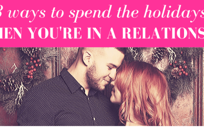 3 Ways To Spend The Holidays When You're In A Relationship