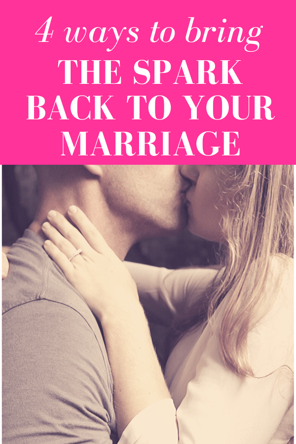 "side angle of wife is holding husband while engaging in a kiss with pink overlay and white text that reads, ""4 Ways To Bring The Spark Back To Your Marriage"""