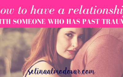 How To Have A Relationship With Someone Who Has Past Trauma