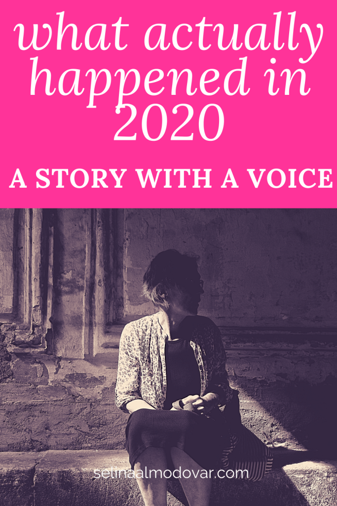 """distressed woman sitting among a shadowy place with pink overlay and white text that reads, """"What Actually Happened in 2020- A Story With A Voice"""""""