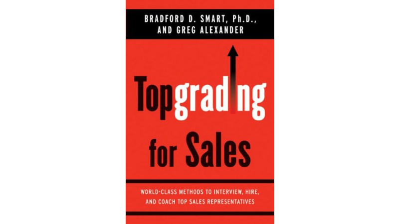 TopGrading for Sales: Interview, Hire, and Coach Top Sales Reps (Book Summary)