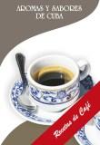 Aromas y sabores de Cuba: recetas de café