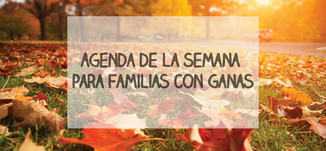 Agenda de la semana para Familias con ganas. Del 13 al 19 de octubre